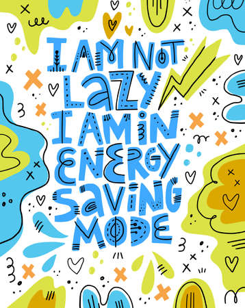 I am not lazy I am in energy saving mode lettering. Pregnancy funny phrase inscription.hand drawn illustration. Positive lifestyle motto doodle drawing. T shirt, poster, banner cartoon design