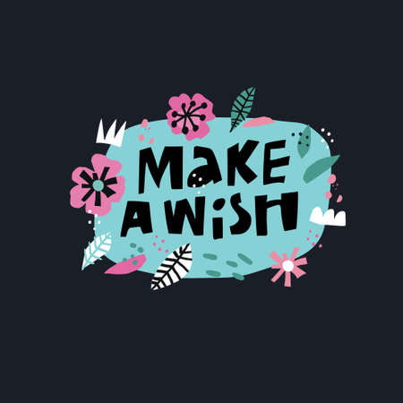 Make a wish flat hand drawn lettering. Birthday vector greeting card. Handwritten text in speech cloud. Black cartoon letters collage in floral frame. Poppies and camomiles illustration for scrapbook