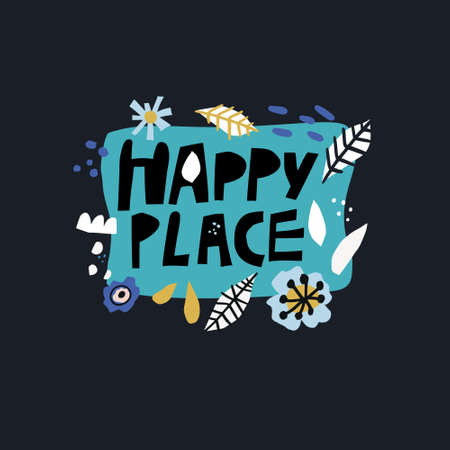 Happy place flat hand drawn lettering. Handwritten text in speech cloud. Black letters collage in floral border. Event, party invitation. Cheerful, positive vector phrase. Flower in scandinavian style
