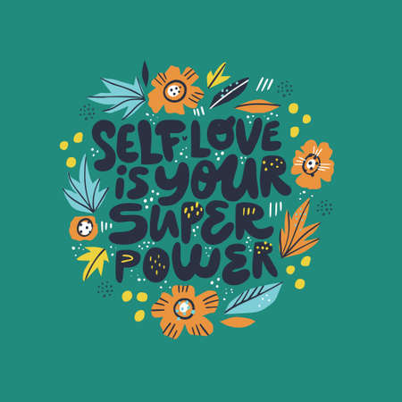 Inspiring girl self-esteem quote illustration. Self love is your superpower lettering, typography in Scandinavian style floral frame, border. Wisdom saying, message t-shirt print, banner, postcard