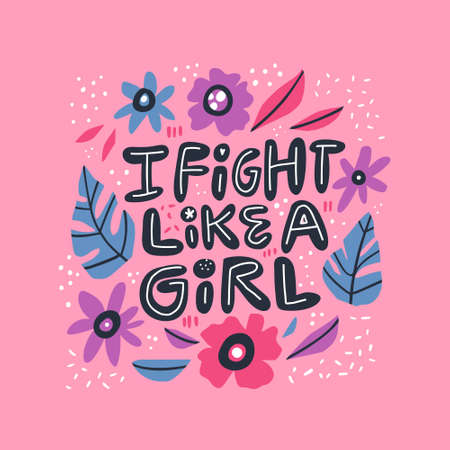 Humoristic girl power hand drawn quote. Fight like a girl stylized lettering, typography in Scandinavian style floral frame. Ironic saying, message, phrase t-shirt print, postcard, phone case design