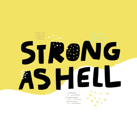 Strong as hell slang girl power slogan. Stylized flat hand drawn lettering typography. Humoristic phrase, inscription, quote. Empowering message for T-shirt print, banner, poster, postcard design