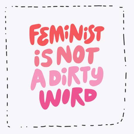 Feminist is not dirty word hand drawn message. Girl power slogan, quote t-shirt print.  Stylized multicolored lettering, typography in freehand dashed line square. Empowering phrase banner, poster, Imagens - 124891016