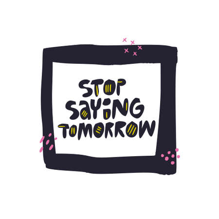 Stop saying tomorrow flat hand drawn lettering. Motivational handwritten slogan. Inspiring phrase, quote sketch typography. Scandinavian style ink brush inscription in square frame, border Stockfoto - 123111825
