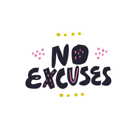 No excuses hand drawn vector lettering, quote. Motivating handwritten slogan. Inspiring motto, phrase black stylized typography. Ink brush inscription on white background. Banner, poster design