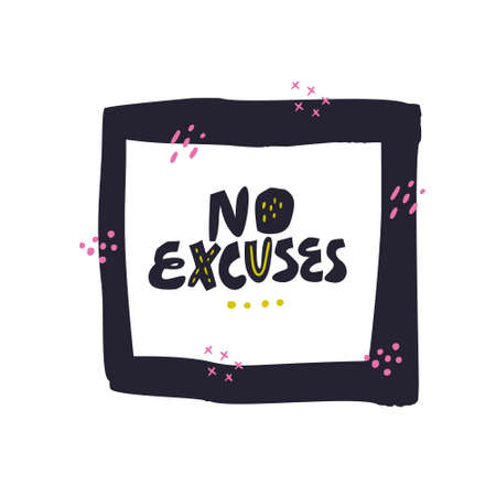 No excuses hand drawn vector black lettering. Motivational handwritten phrase. Inspiring motto sketch calligraphy. Ink brush inscription in square frame. Banner, poster typography design
