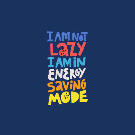 Funny phrase, motto multicolor inscription. I am not lazy I am in energy saving mode hand drawn lettering. Pregnancy slogan on dark blue background. T shirt, mug print typography design