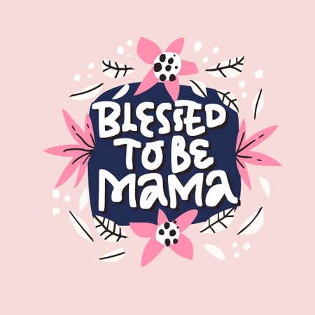 Blessed to be mama lettering in floral frame. Motherhood phrase with flowers hand drawn illustration. Pregnancy handwritten inscription with blossom. Floral border and quote composition