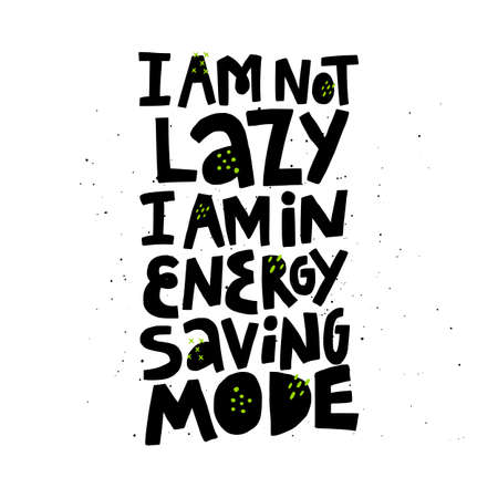 Pregnancy funny quote ink brush inscription. I am not lazy I am in energy saving mode hand drawn black lettering. Positive lifestyle motto on white background. T shirt, mug print typography design