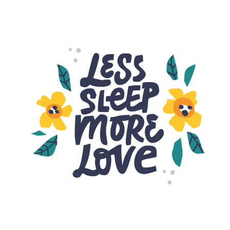 Less sleep more love hand drawn black lettering. Pregnancy quote with flowers color drawing. Motherhood saying ink brush inscription. Border with bloom and phrase composition. T shirt design