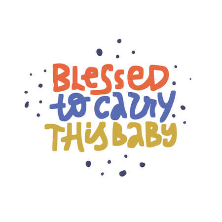 Blessed to carry this baby vector color lettering. Pregnancy quote on white background illustration. Maternity phrase multicolor inscription. T shirt, baby shower poster typography design