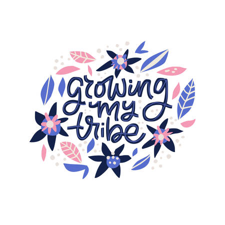 Growing my tribe vector lettering in floral frame. Motherhood phrase hand drawn illustration. Pregnancy ink pen inscription with blossom. Round border with flowers and quote composition