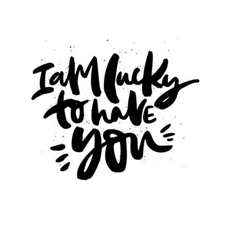 I am lucky to have you handdrawn black lettering. Romantic quote, phrase ink brush calligraphy.Romantic handwritten vector saying isolated on white background. Greeting card typography design