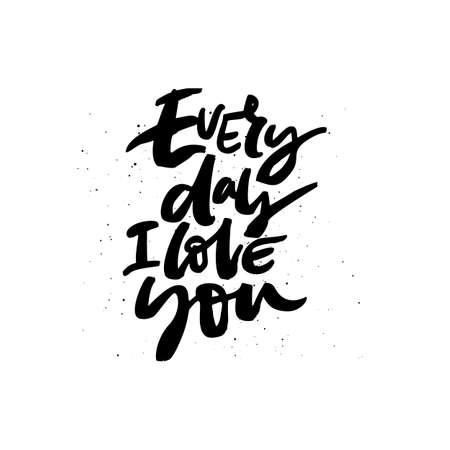 Every day I love you handdrawn black lettering. Romantic quote, phrase ink brush calligraphy. Romantic handwritten vector saying isolated on white background. Greeting card typography design