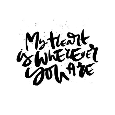 My heart is wherever you are handdrawn lettering. Romantic quote, phrase ink brush calligraphy. Romantic handwritten vector saying isolated on white background. Greeting card typography design
