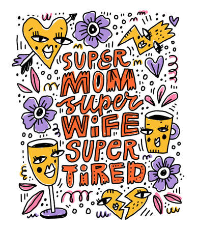 Mother lifestyle slogan hand drawn vector illustration. Super mom, super wife, super tired lettering with doodle flowers, heart, coffee cup. Humorous poster, mothers day greeting card design