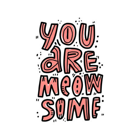 Funny slang phrase hand drawn vector illustration. You are meow some lettering. Humorous saying with pink words and ink drops isolated clipart. Creative t-shirt print, greeting card design element