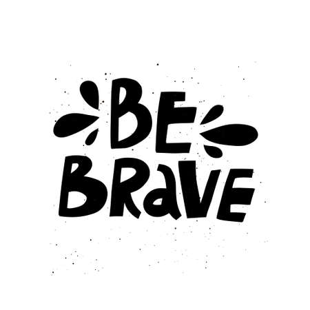 Be brave hand drawn monocolor vector lettering. Hand drawn inspiring and motivating inscription. Abstract monochrome drawing with text isolated on white background. Wise phrase design element Ilustração