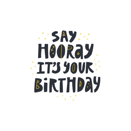 Birthday festive greeting flat vector decorative typography. Event celebration black handdrawn quote isolated on white background. Say hooray its your Bday congratulation lettering Çizim
