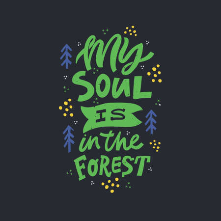 My soul is in forest color lettering. Handwritten inscription. Abstract multicolor drawing with text isolated on black backdrop. Pine and spots design element. Colorful flat vector illustration
