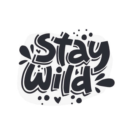 Stay wild hand drawn monocolor vector lettering. Hand drawn black inscription. Abstract monochrome drawing with text isolated on white background. Hearts, dots and drops design element