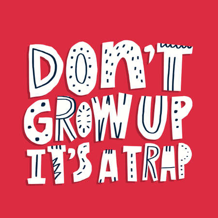 Don't grow up its