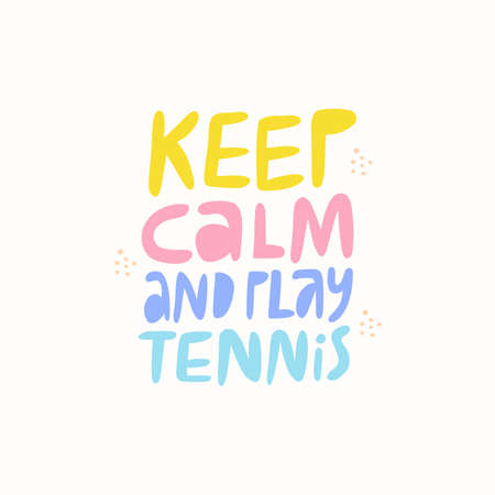 Keep calm, play tennis flat vector lettering. Motivational phrase multicolored inscription isolated on white background. Sports quote, motto, credo, inspirational slogan doodle drawing Ilustracja