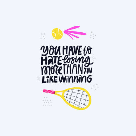 You have to hate losing more than you like winning handdrawn vector lettering. Motivational phrase, racquet and ball doodle drawing with typography. Tennis equipment flat isolated illustration Ilustracja