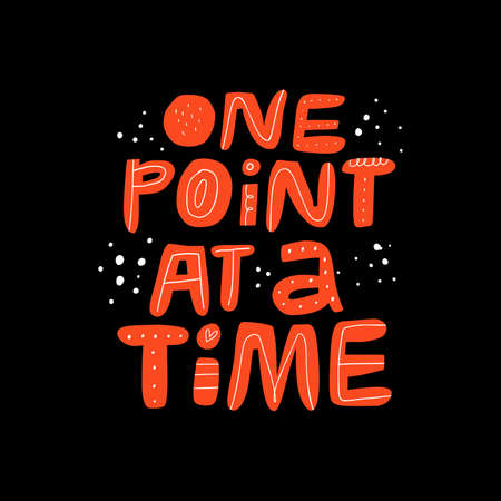 One point at time hand drawn lettering. Motivational phrase inscription flat vector illustration. Sports quote, inspirational slogan doodle color drawing isolated on black background