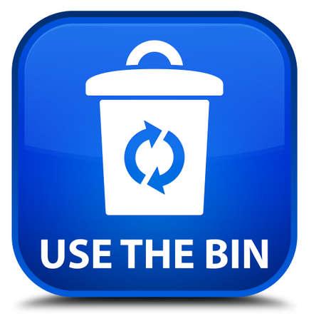 blue bin: Use the bin blue square button