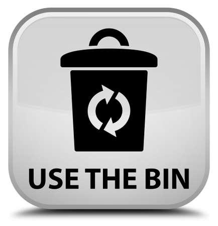 refuse: Use the bin white square button