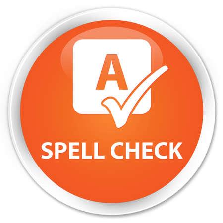 spell: Spell check orange glossy round button