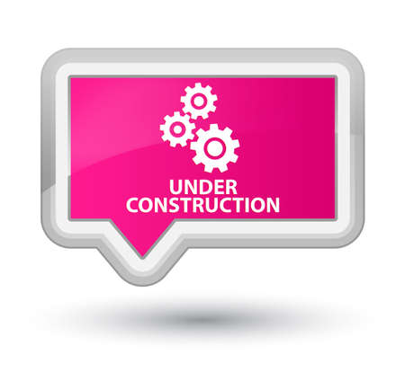 reconstruction: Under construction (gears icon) pink banner button