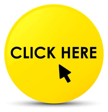 Click here isolated on yellow round button abstract illustration