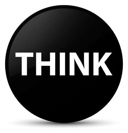 Think isolated on black round button abstract illustration