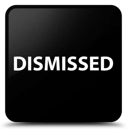 Dismissed isolated on black square button abstract illustration