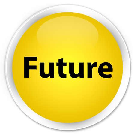 Future isolated on premium yellow round button abstract illustration Stock Photo