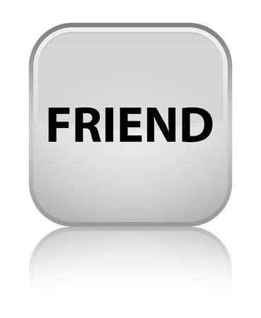 Friend isolated on special white square button reflected abstract illustration