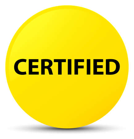 Certified isolated on yellow round button abstract illustration