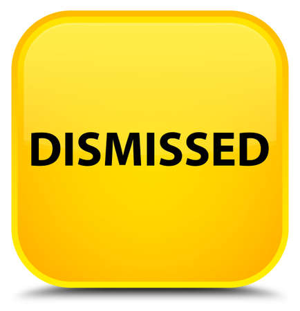 Dismissed isolated on special yellow square button abstract illustration Stock Photo