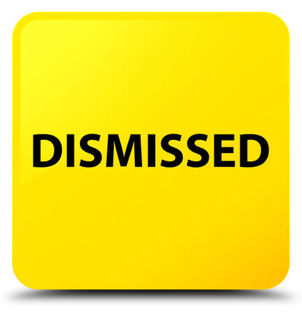 Dismissed isolated on yellow square button abstract illustration Stock Photo