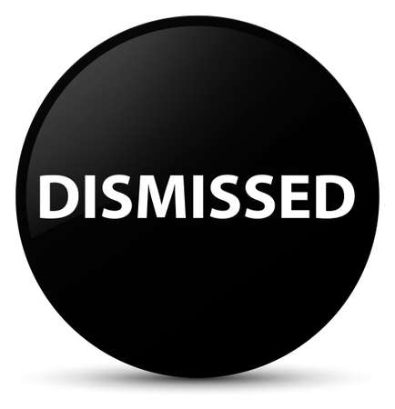 Dismissed isolated on black round button abstract illustration Stock Photo