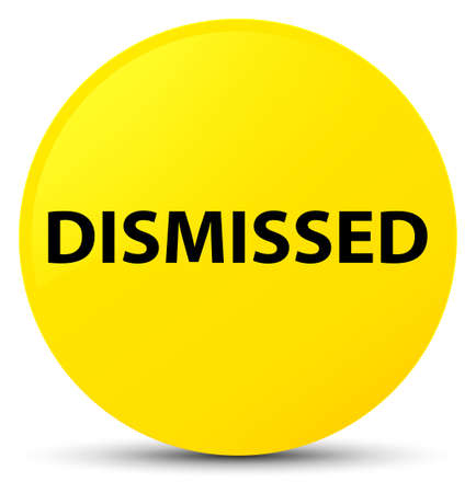 Dismissed isolated on yellow round button abstract illustration Stock Photo