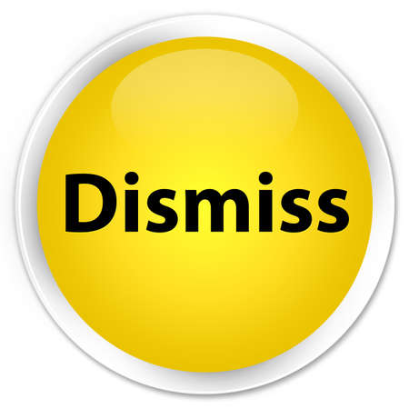 Dismiss isolated on premium yellow round button abstract illustration