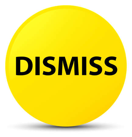 Dismiss isolated on yellow round button abstract illustration