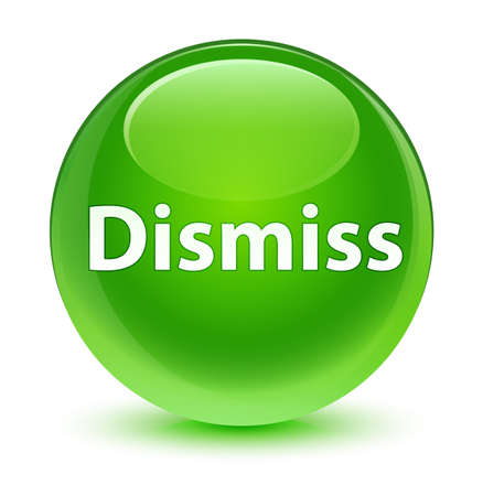 Dismiss isolated on glassy green round button abstract illustration Stock Photo
