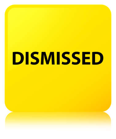 Dismissed isolated on yellow square button reflected abstract illustration
