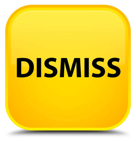 Dismiss isolated on special yellow square button abstract illustration