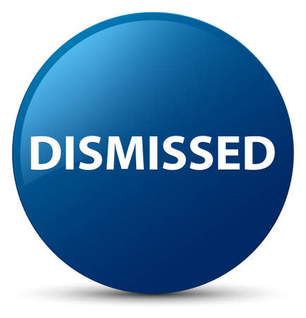 Dismissed isolated on blue round button abstract illustration
