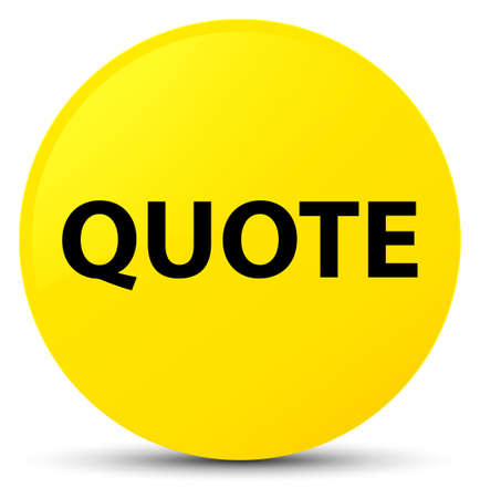 Quote isolated on yellow round button abstract illustration